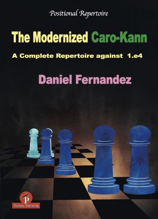 The Modernized Caro-Kann, Daniel Fernandez, Thinkers Publishing, 2018