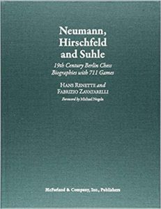 Neumann, Hirschfeld and Suhle : 19th Century Berlin Chess Biographies with 711 Games