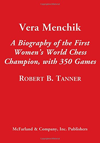 Vera Menchik: A Biography of the First Women's World Chess Champion, with 350 Complete Games