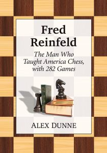 Fred Reinfeld : The Man Who Taught America Chess, with 282 Games
