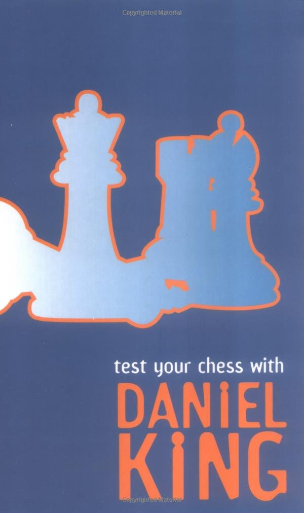 Test Your Chess With Daniel King, Batsford, 2004