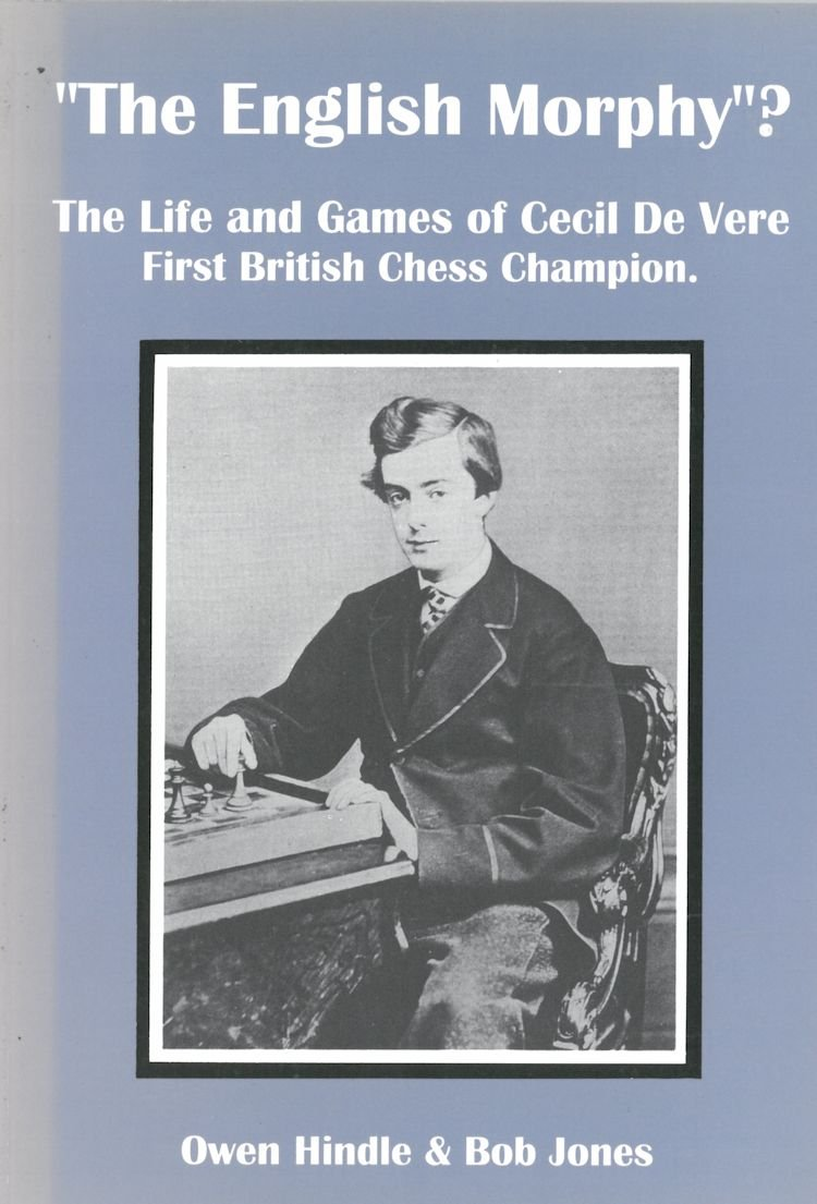 The English Morphy?: The Life and Games of Cecil De Vere, First British Chess Champion by Owen Hindle & Robert H. Jones