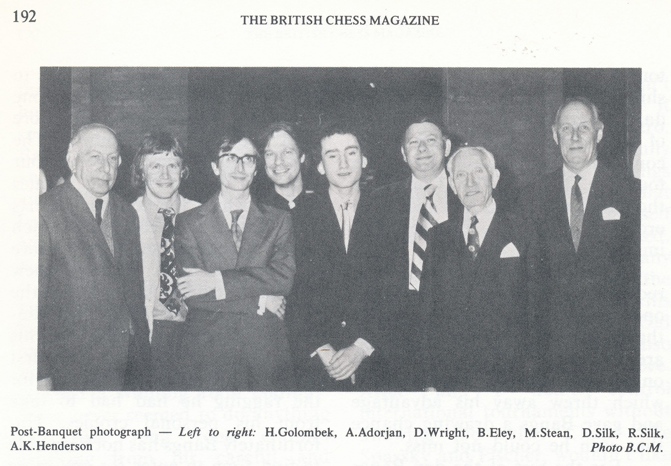 Post-banquet photograph - left to right : Harry Golombek, Andras Adorjan, Danny Wright, Brian Eley, Michael Stean, D. Silk, Robert Silk, AK Henderson. The Robert Silk Fellowship Tournament, Canterbury, 1973. Source : British Chess Magazine, Volume 93, Number 5, page 192