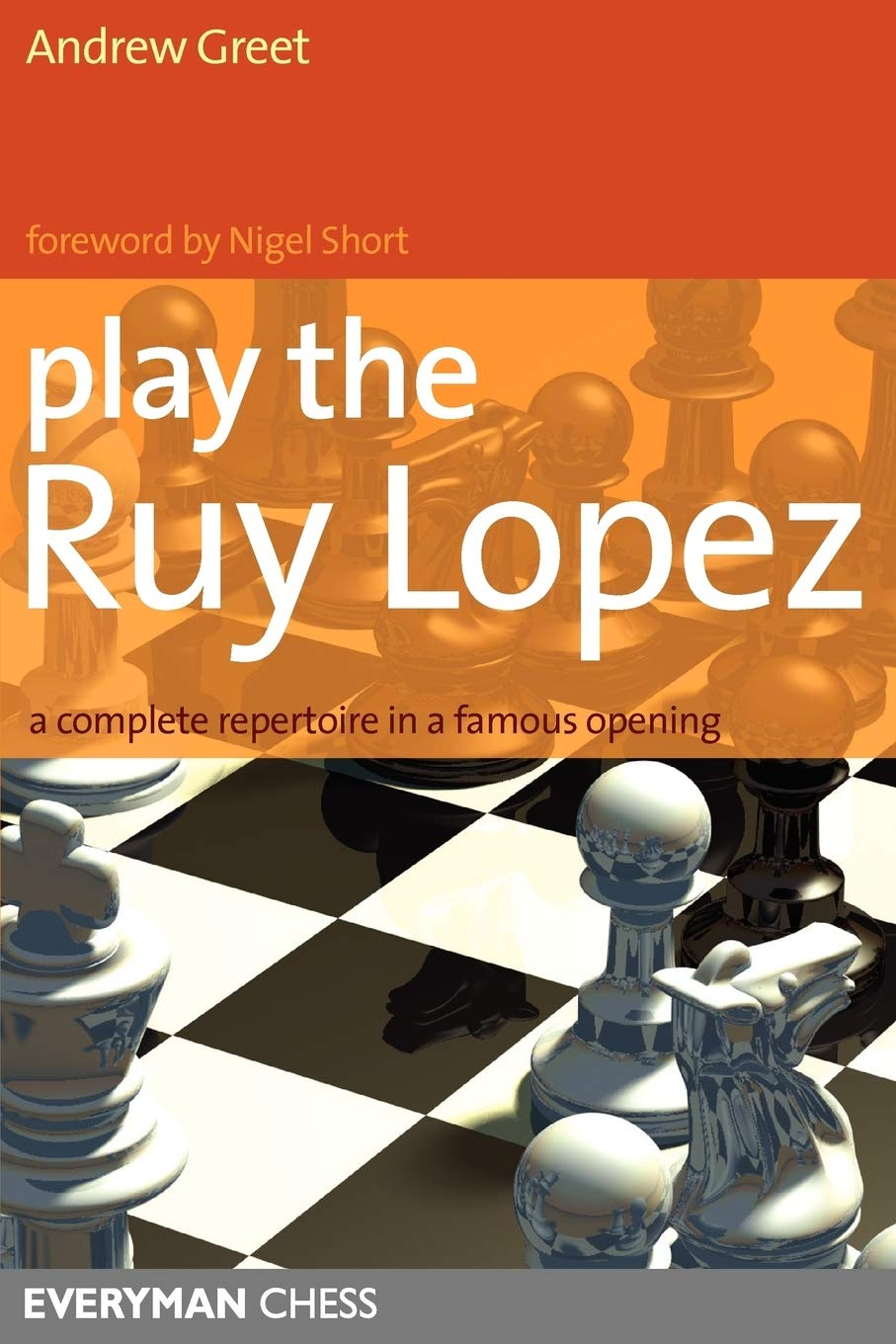 Play the Ruy Lopez, Andrew Greet, Everyman, 2007