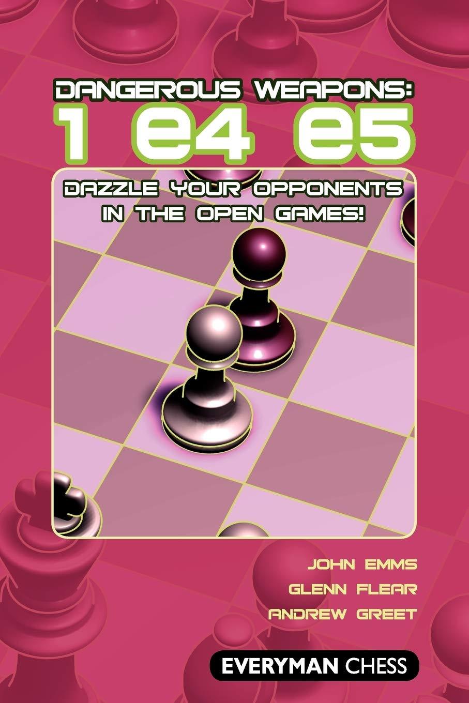 Dangerous Weapons 1.e4 e5, Andrew Greet, John Emms & Glenn Flear, Everyman, 2008