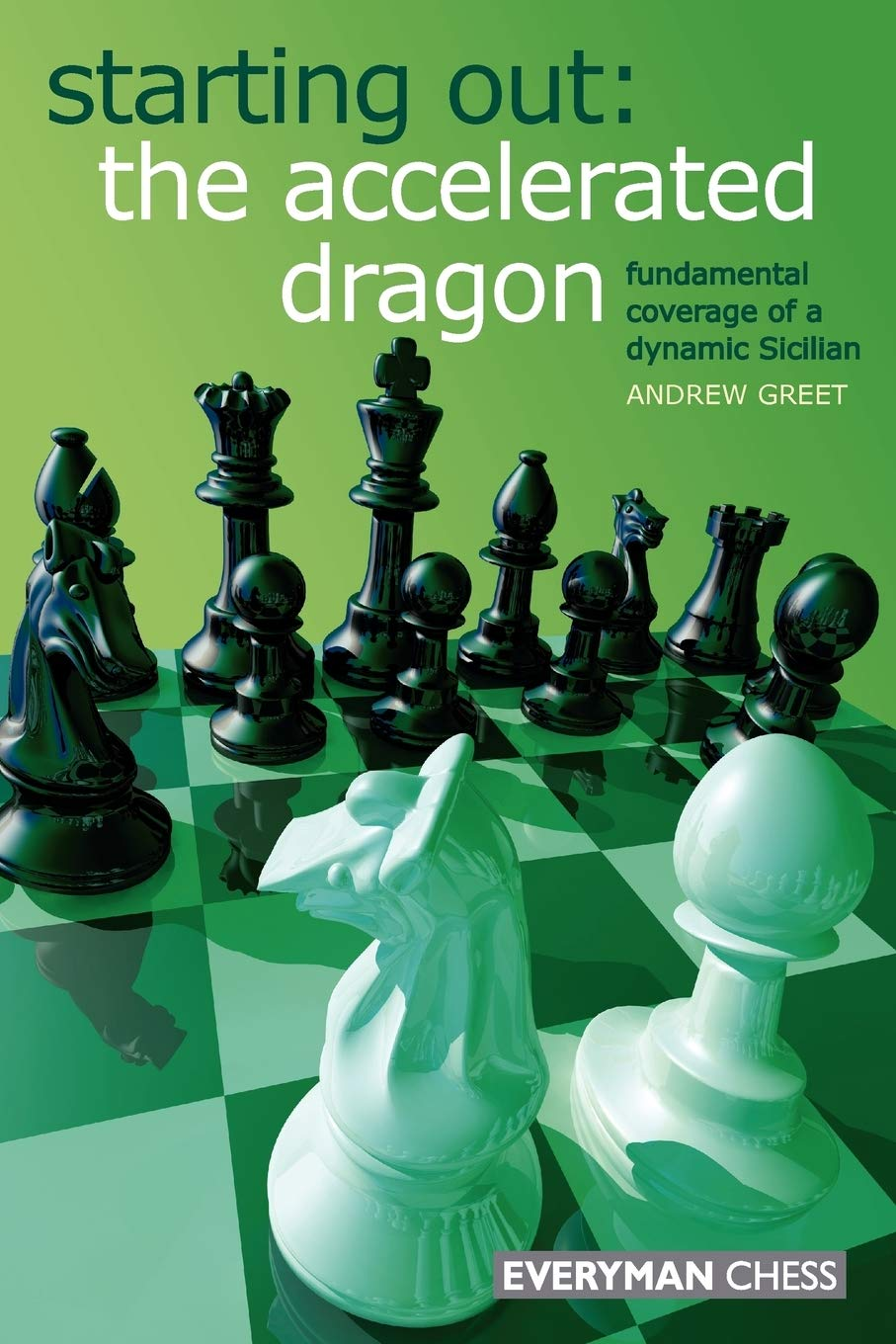 Starting Out : The Accelerated Dragon, Andrew Greet, Everyman, 2008
