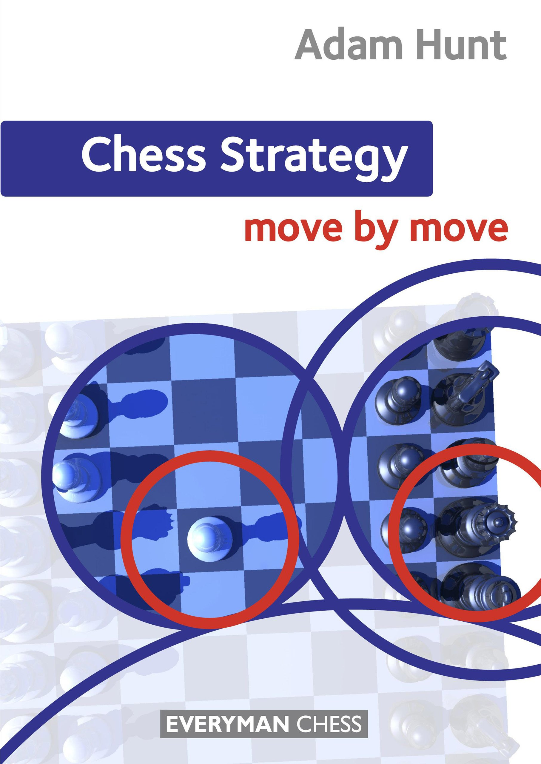 Chess Strategy: Move by Move, Adam Hunt, Everyman, 2013