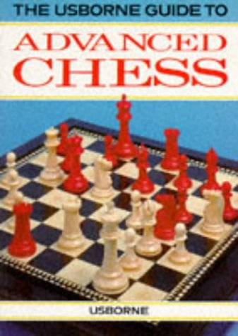 The Usbourne Guide to Advanced Chess, David Norwood, 1995
