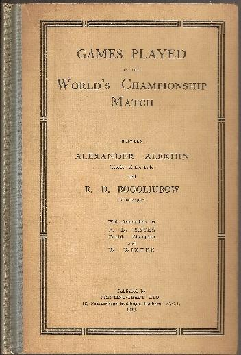 Games Played in the World's Championship Match between Alexander Alekhin (Holder of the Title) and E D Bogoljubow (Challenger), Printing Craft Limited, 1930, FD Yates and W. Winter