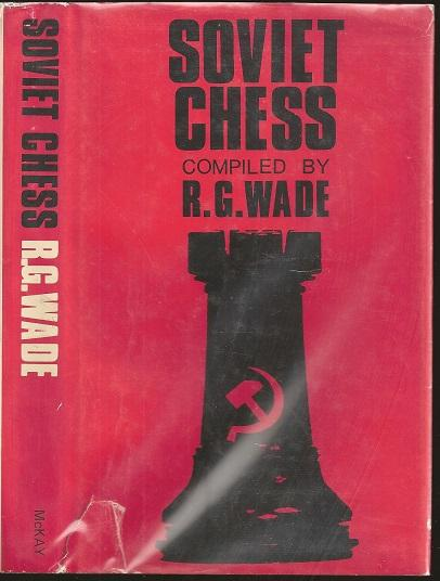 Soviet Chess, RG Wade, Neville Spearman (UK), David McKay Company, Inc, New York, 1968