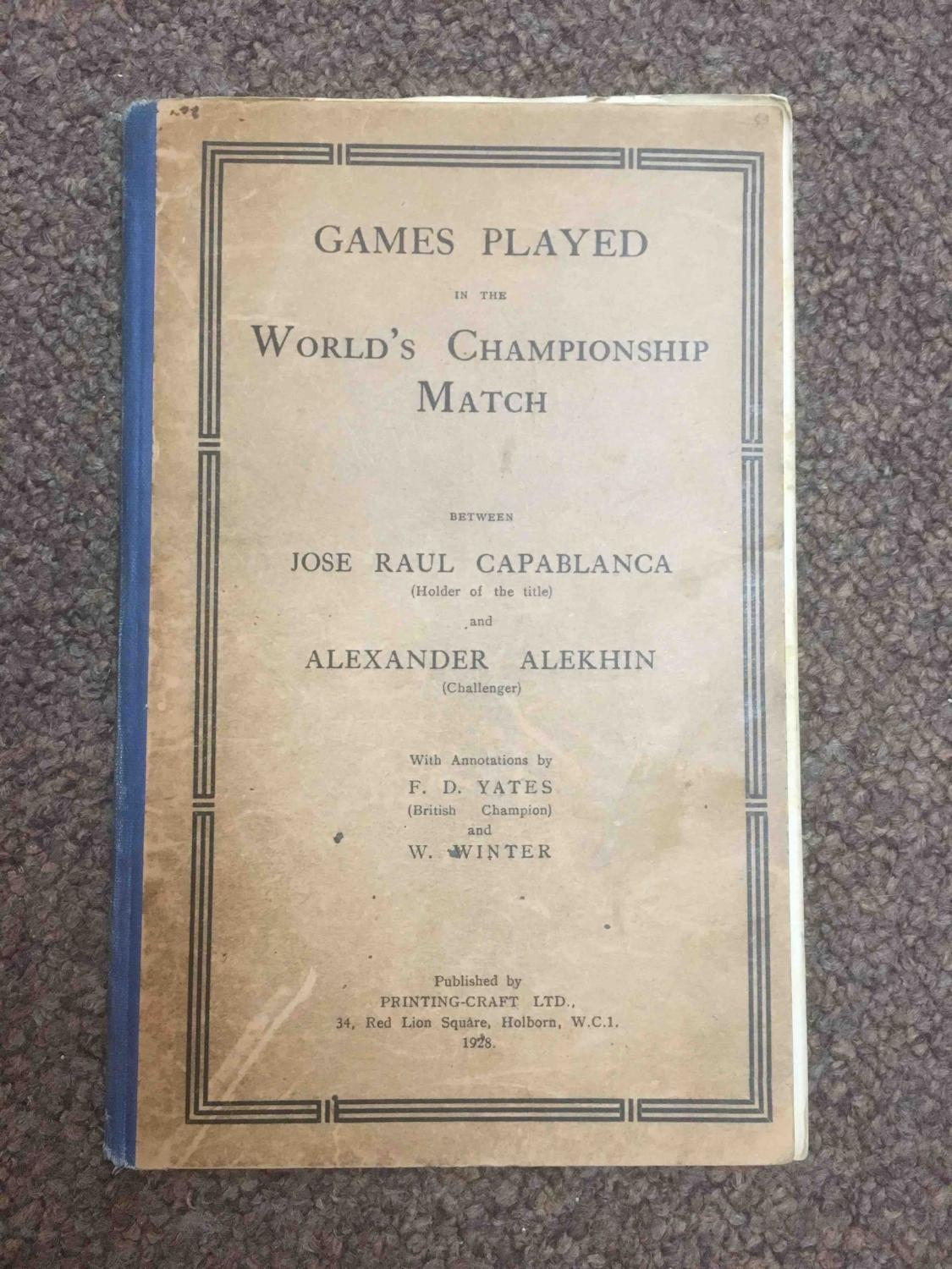Games Played In the World's Championship Match between Jose Paul Capablanca and Alexander Alekhine, FD Yates and W, Winter, 1928, Printing Craft Limited