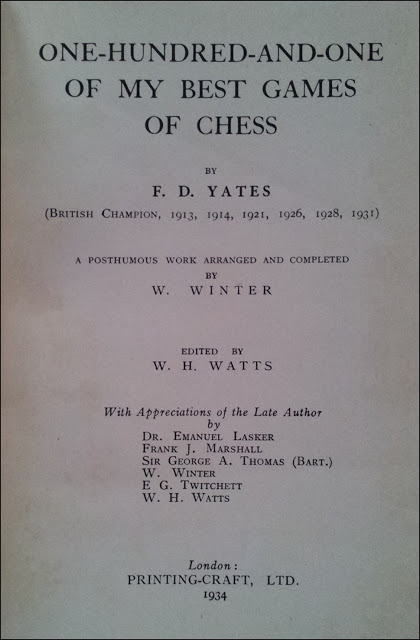 One-Hundred-and-one of my Best Games of Chess, by F. D. Yates, London 1934.