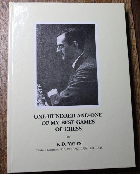 One Hundred and One of My Best Games of Chess, FD Yates