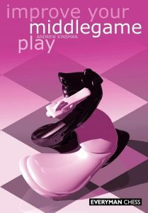 Improve Your Middlegame Play by Andrew Kinsman