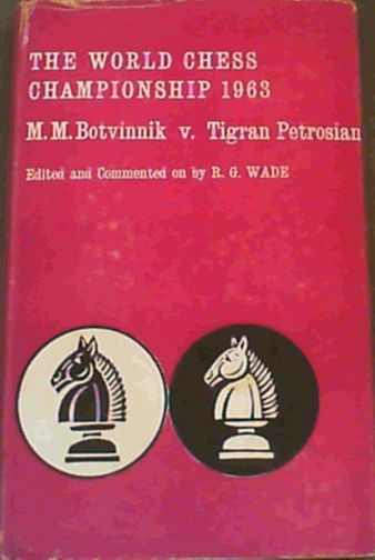 The World Chess Championship: 1963 Botvinnik vs Petrosian, Wade