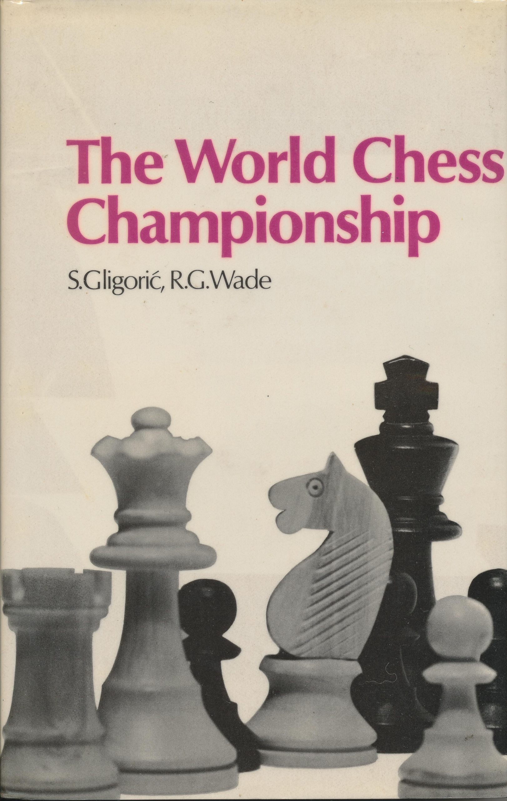 The World Chess Championship, Gligoric and Wade, Batsford, 1974