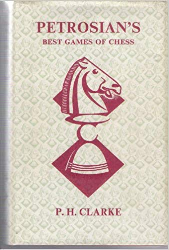 Petrosian's Best Games of Chess 1946-1963, PH Clarke, George Bell & Sons Ltd, 1964
