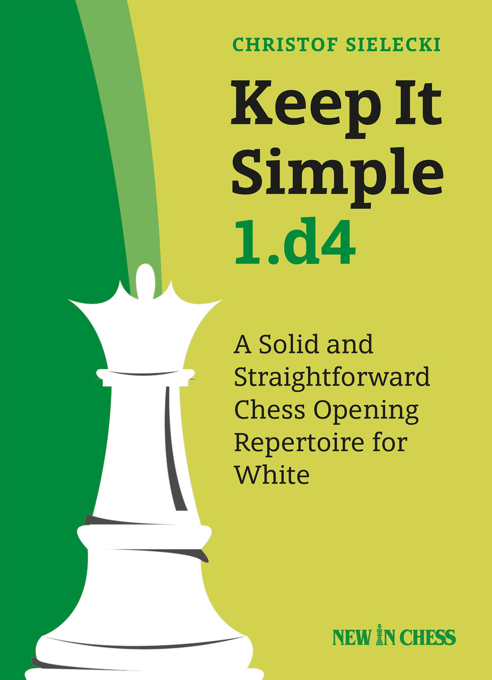 Keep it Simple 1.d4 by Christor Sielecki