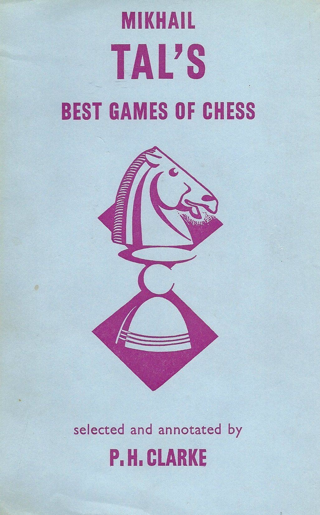 Mikhail Tal's Best Games of Chess, PH Clarke, Bell, 1961