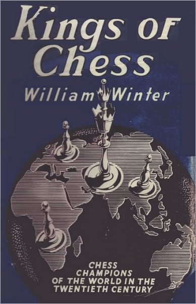 Kings of Chess, William Winter, Carroll and Nicholson Ltd, 1954