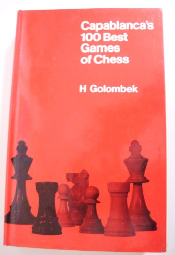Capablanca's 100 Best Games of Chess by Harry Golombek
