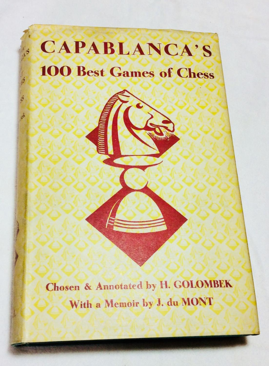 Capablanca's 100 Best Games of Chess, H. Golombek, Bell and Sons, London, 1947