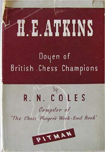 H. E. Atkins Doyen of British Chess Champions by R. N. Coles