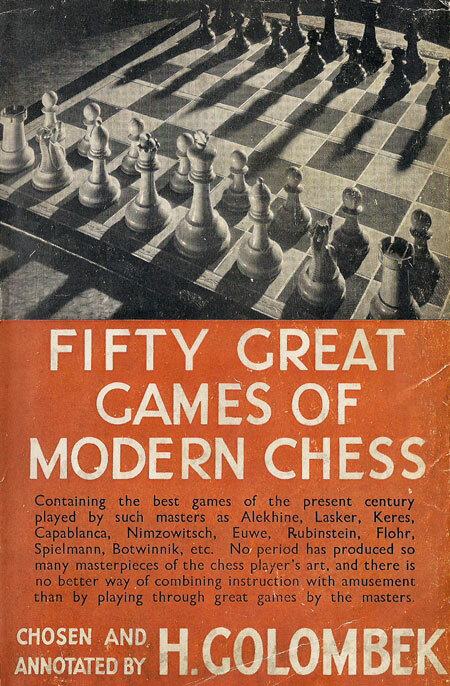 Fifty Great Games of Modern Chess, Harry Golombek,