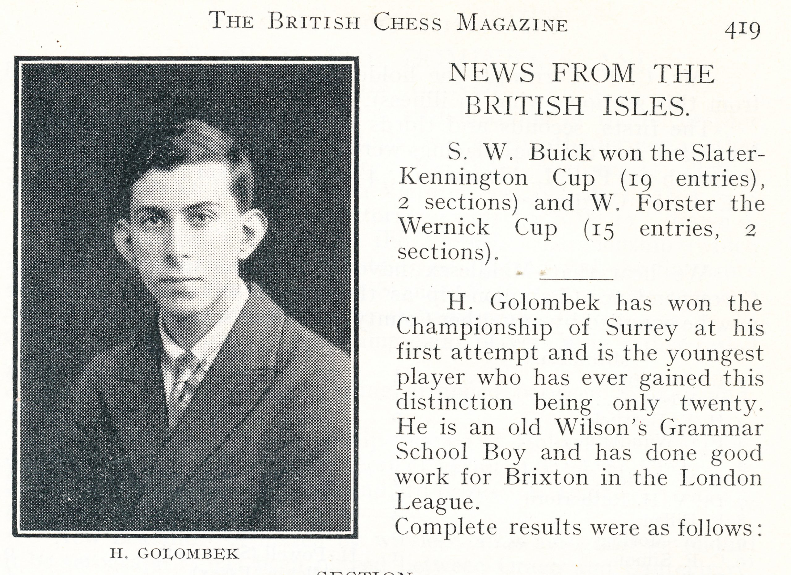 Harry Golombek, aged 20, becomes the youngest winner of the Surrey Challenge Cup in 1931. British Chess Magazine 1931, September, page 419.