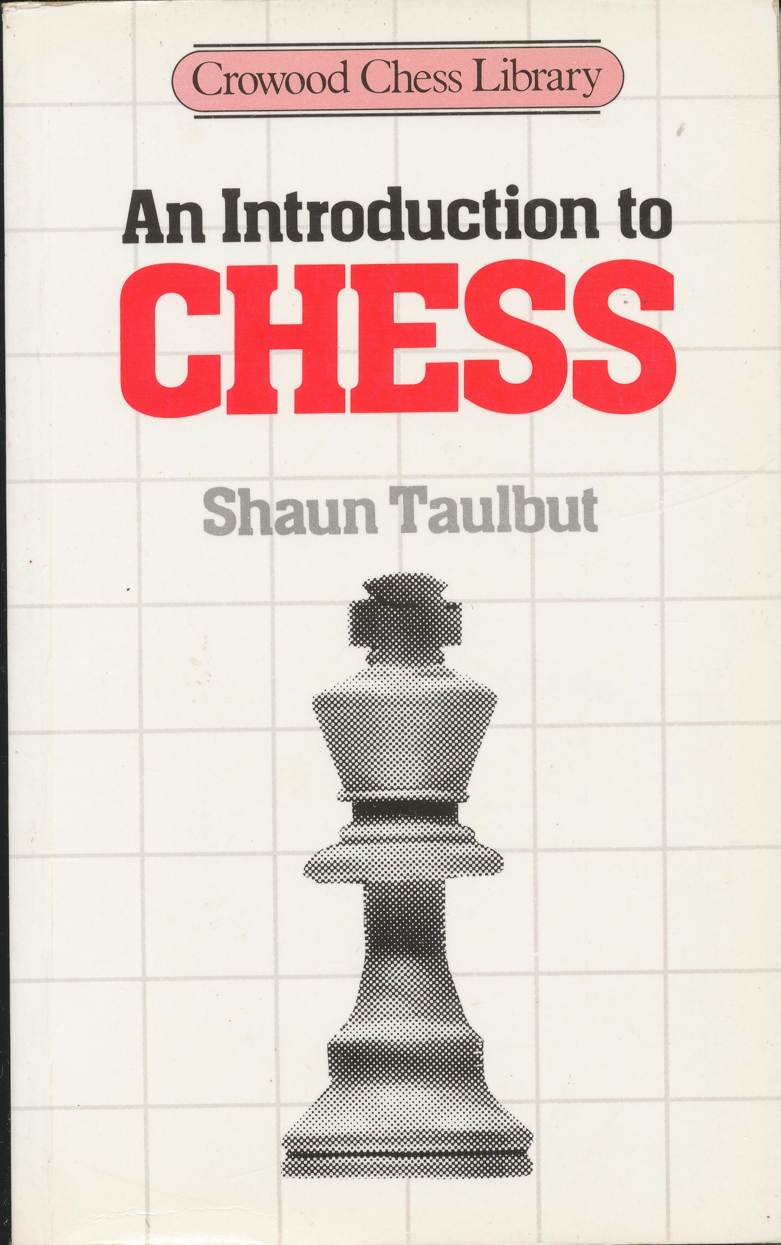 An Introduction to CHESS, Shaun Taulbut, Crowood Chess Library, 1984, ISBN 0 946284 85 7