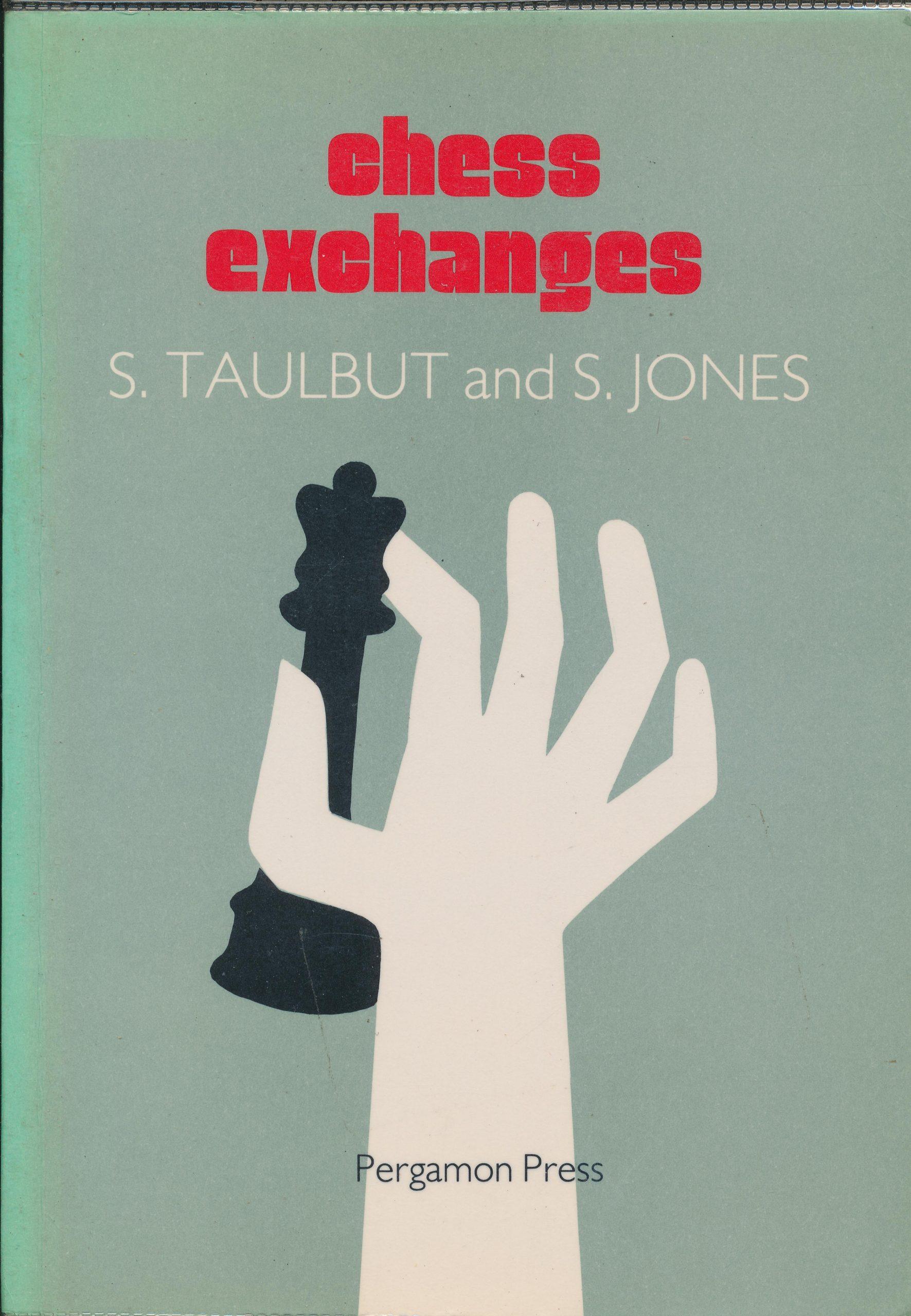 Chess Exchanges, S. Taulbut & S.Jones. Pergamon Press, 1986, 0 08 029751-X