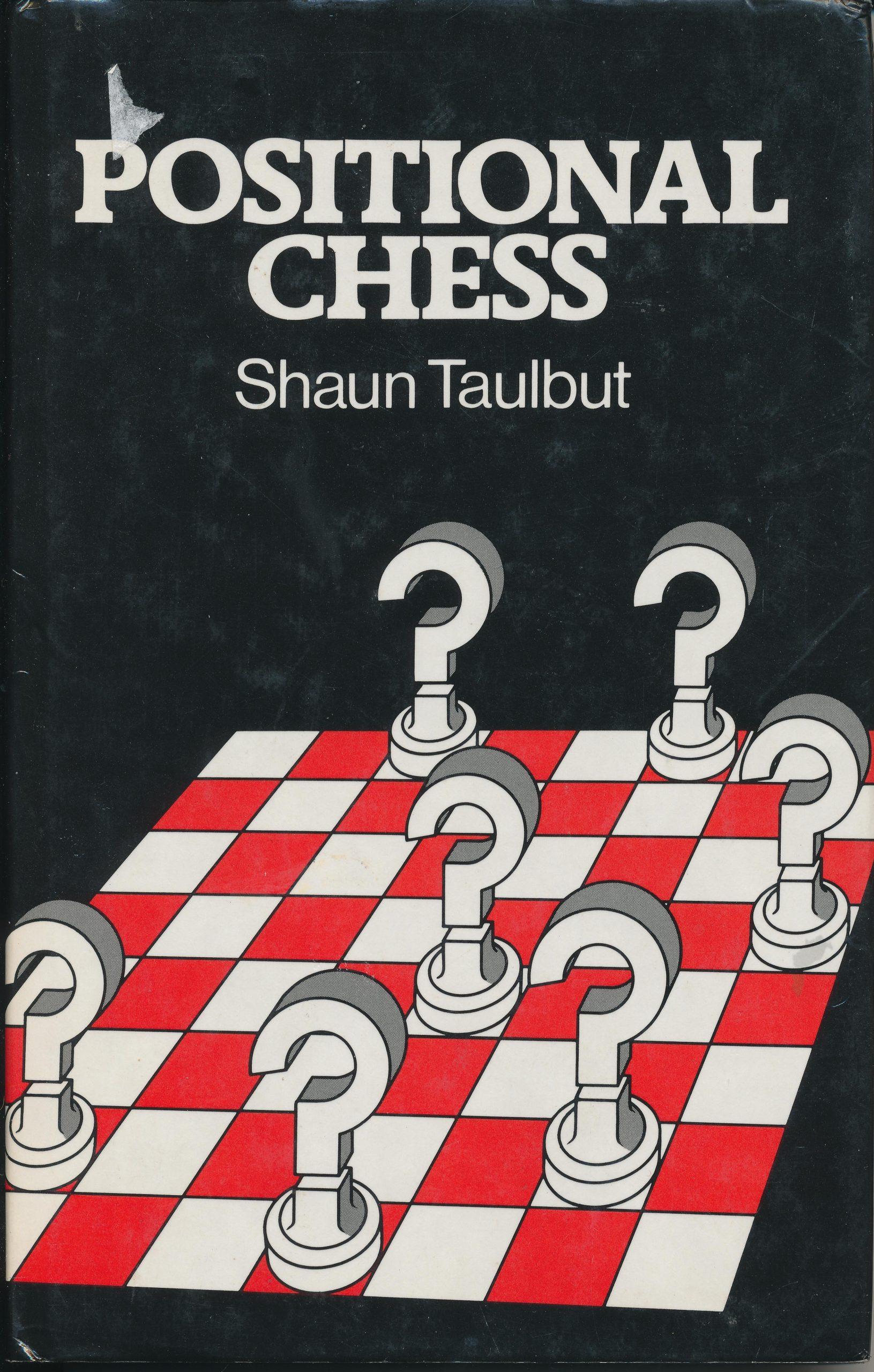 Positional Chess, Shaun Taulbut, George Allen & Unwin, 1983, ISBN 0 04 794017 4