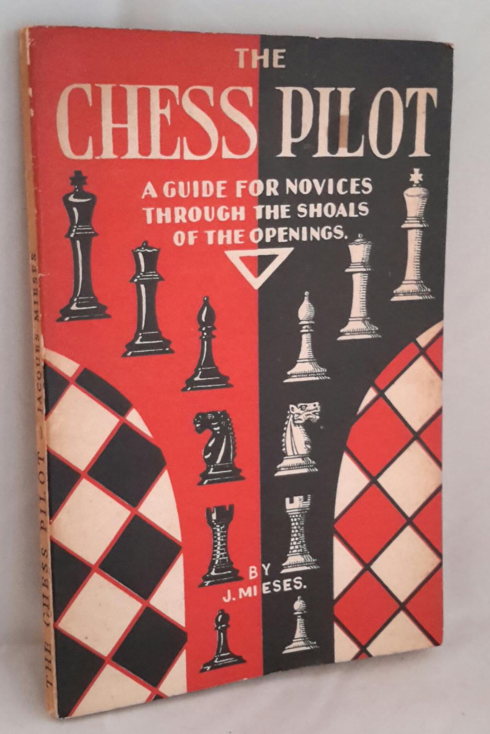 The Chess Pilot, Jacques Mieses, Williams & Norgate. London. 1947. First Edition