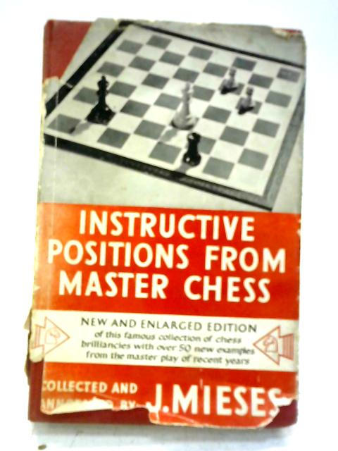 Instructive Positions from Master Chess, Jacques Mieses, George Bell and Sons Ltd., London, 1951