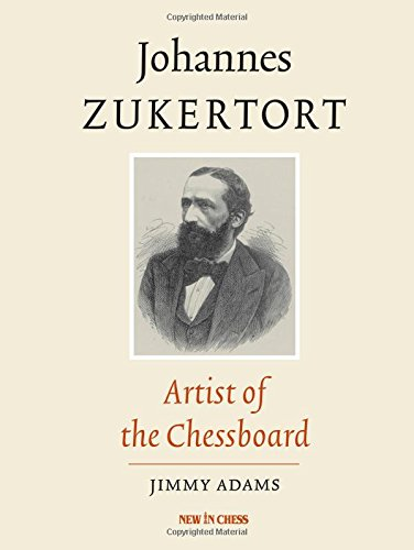 Johannes Zukertort: Artist of the Chessboard, New in Chess, Jimmy Adams, 2014