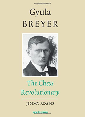 Gyula Breyer : The Chess Revolutionary, Jimmy Adams, New in Chess, 2017