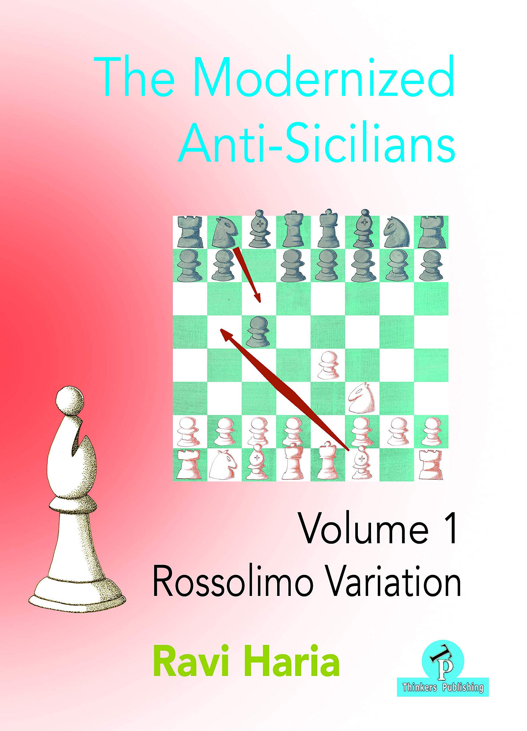 The Modernized Anti-Sicilians - Volume 1: Rossolimo Variation, Ravi Haria, Thinker's Publishing, 2021