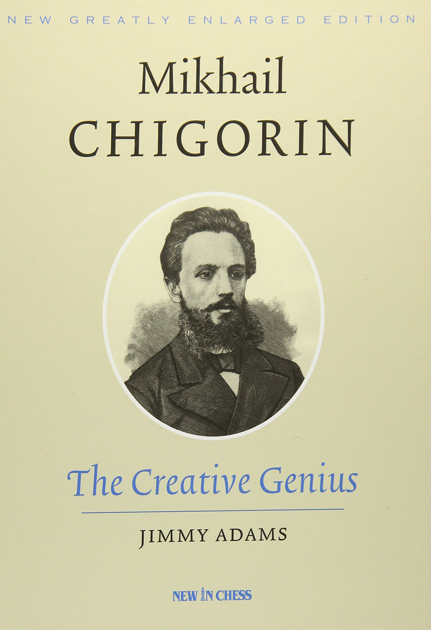Mikhail Chigorin, the Creative Genius: New in Chess, Jimmy Adams, 2016