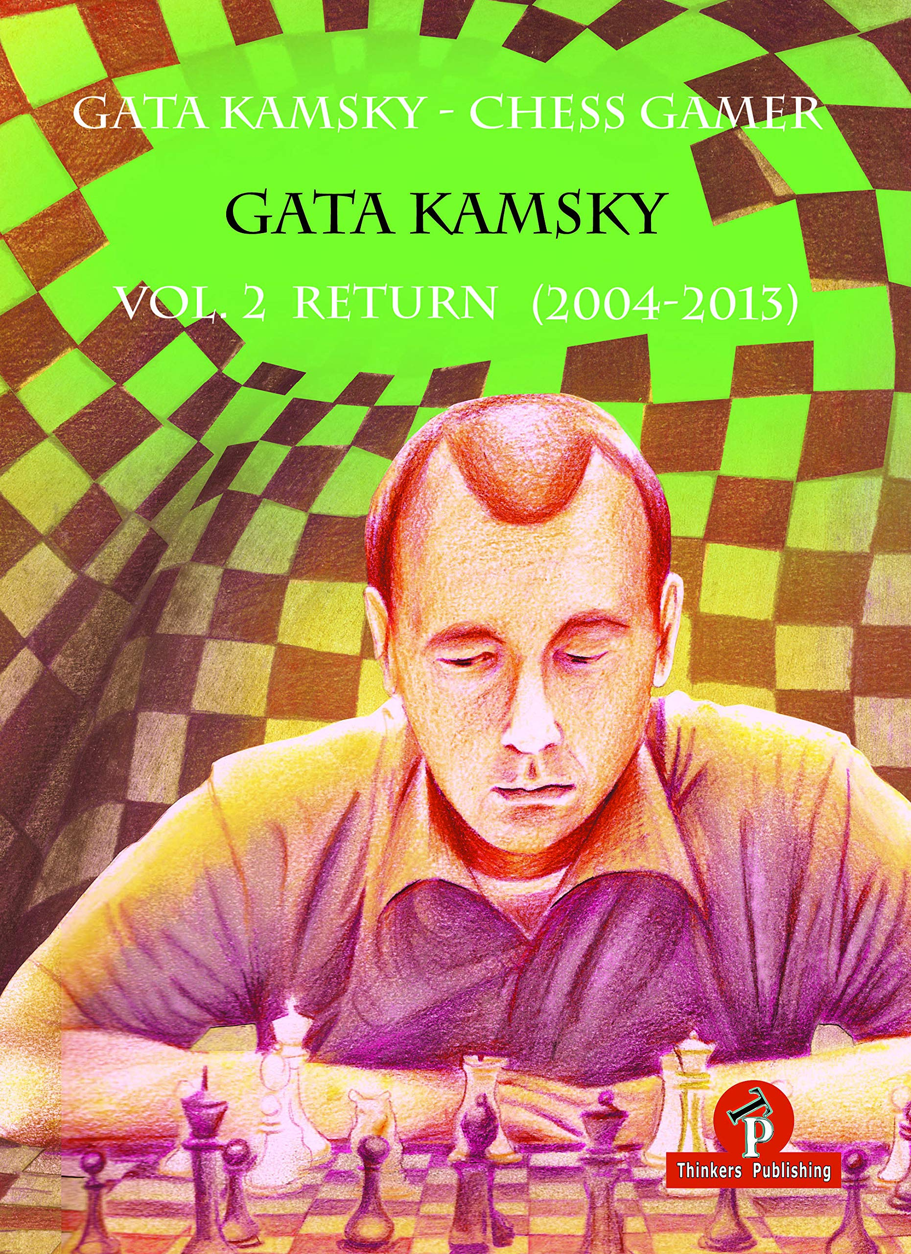 Gata Kamsky - Chess Gamer, Volume 2: Return 2004-2013