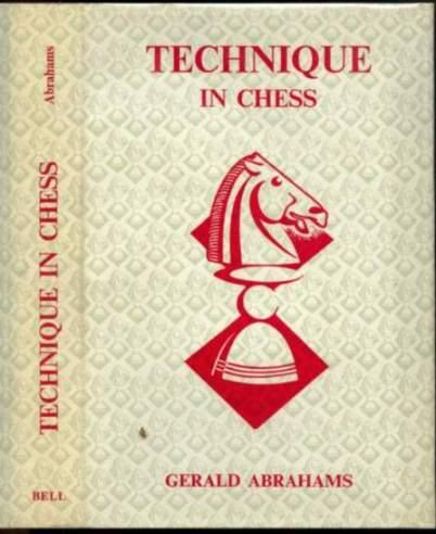 Technique in Chess, Gerald Abrahams, George Bell & Sons Ltd., 1961,