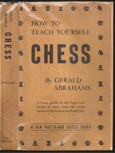 How to Teach Yourself Chess, Gerald Abrahams, D Van Nostrand Company, Inc, New York, 1950