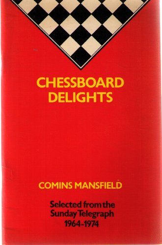 Chessboard Delights Selected from the Sunday Telegraph 1964-1974, Comins Mansfield, Routledge & Kegan Paul/Sunday Telegraph, London , 1976, ISBN 10: 0710082878ISBN 13: 9780710082879