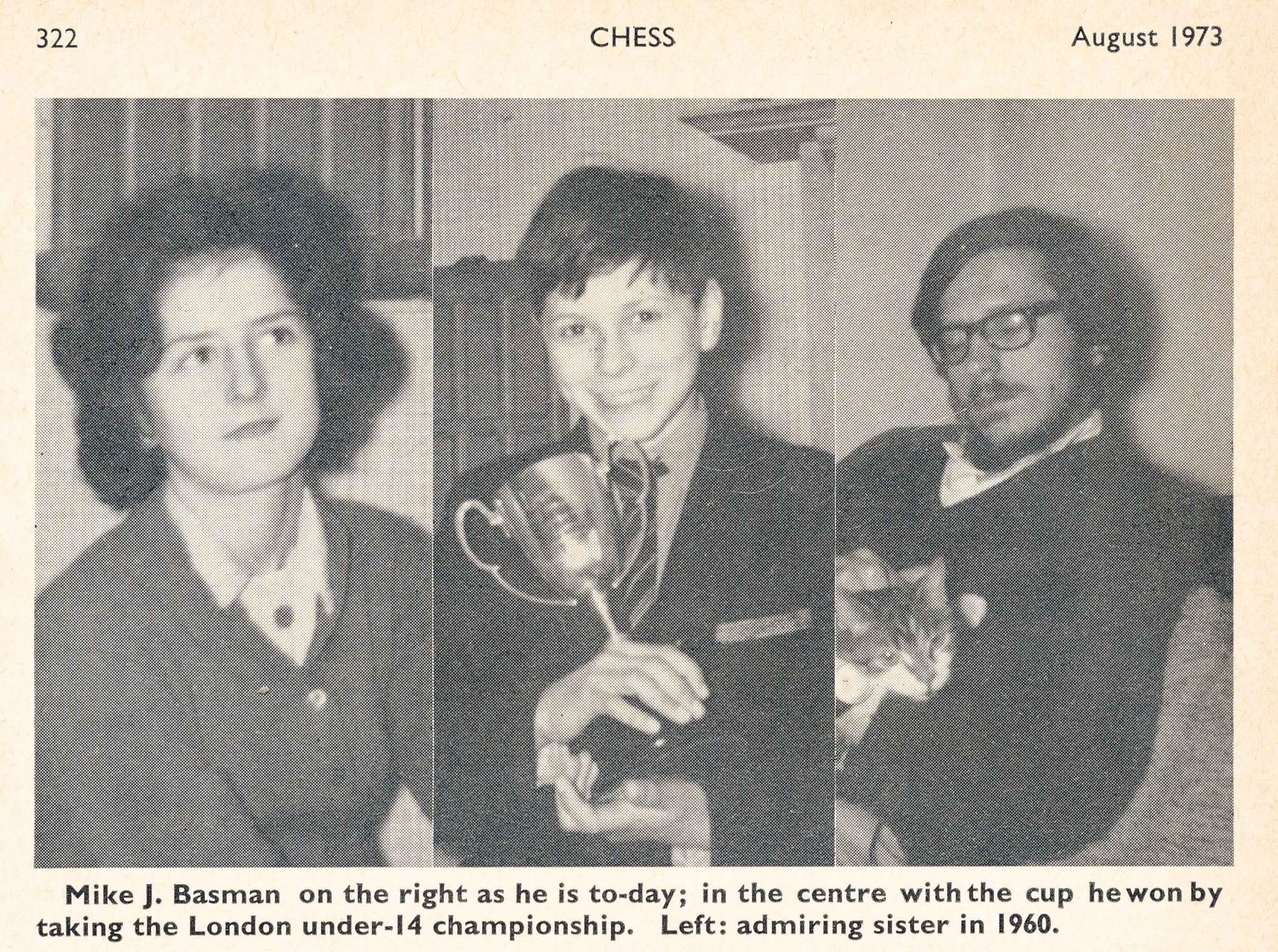 Mike J. Basman on the right as he is to-day; in the centre with the cup he won by taking the London under-14 championship. Left : admiring sister in 1960. From CHESS, August 1973, page 322.