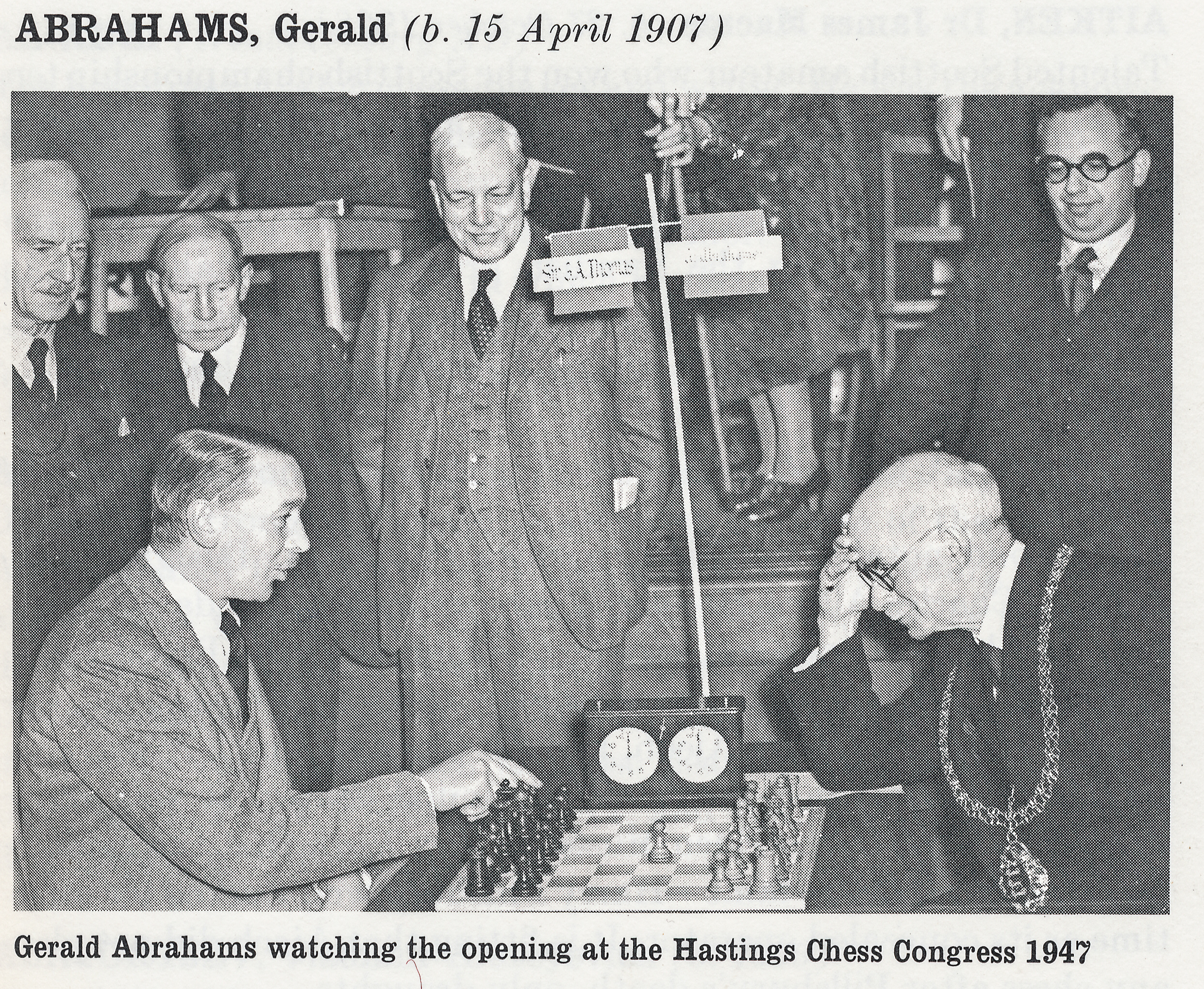 Gerald Abrahams watching the opening at the Hastings Chess Congress 1947. Also watching is Sir George Thomas who was GAs round one opponent. The Mayor was Alderman W. J. Fellows and he is opposite Sir Edmund McNeill Cooper-Key. Second from left is Percy J. Morren who was the Hasting's Club President