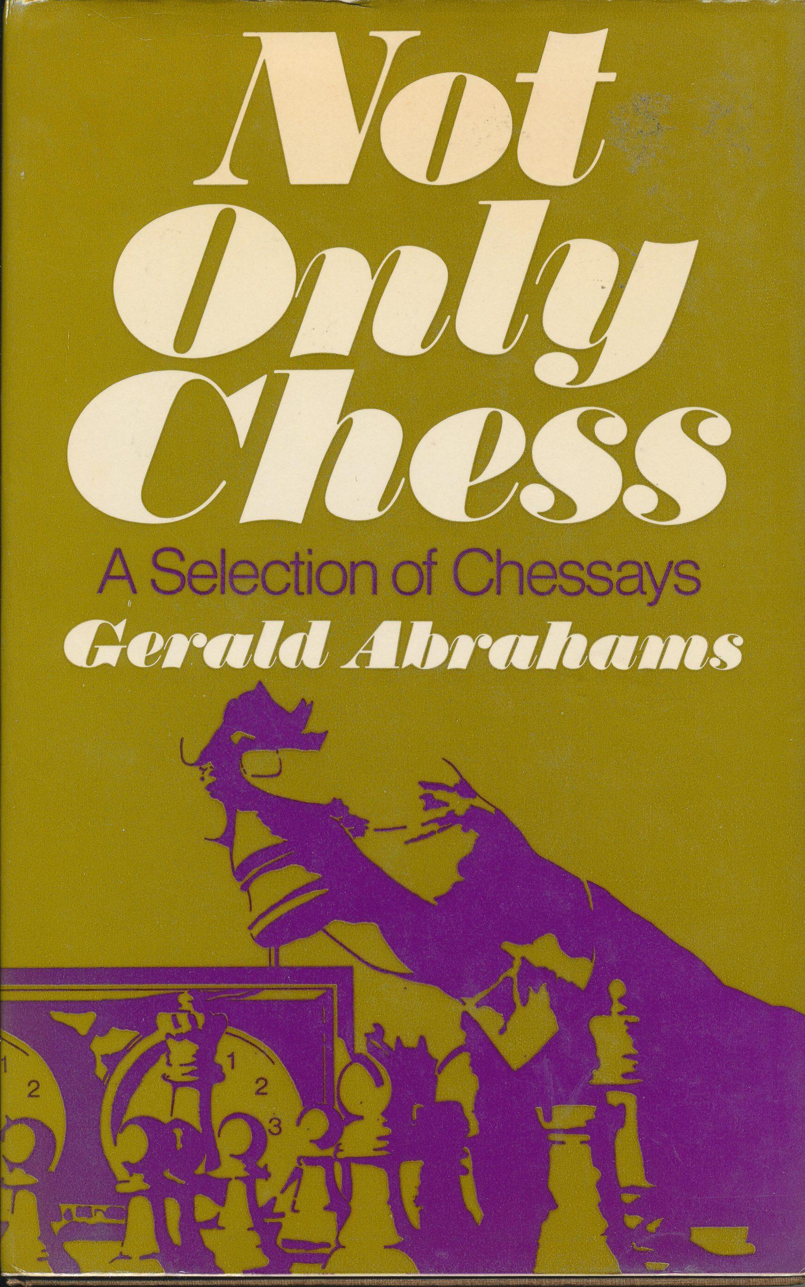 Not Only Chess, Gerald Abrahams, George Allen & Unwin Ltd., 1974, ISBN 0 04 794005 0