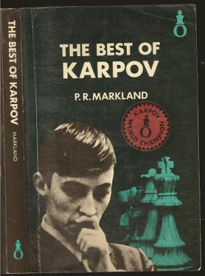 The Best of Karpov, PR Markland, Oxford University Press, 1975, ISBN 10: 0192175343