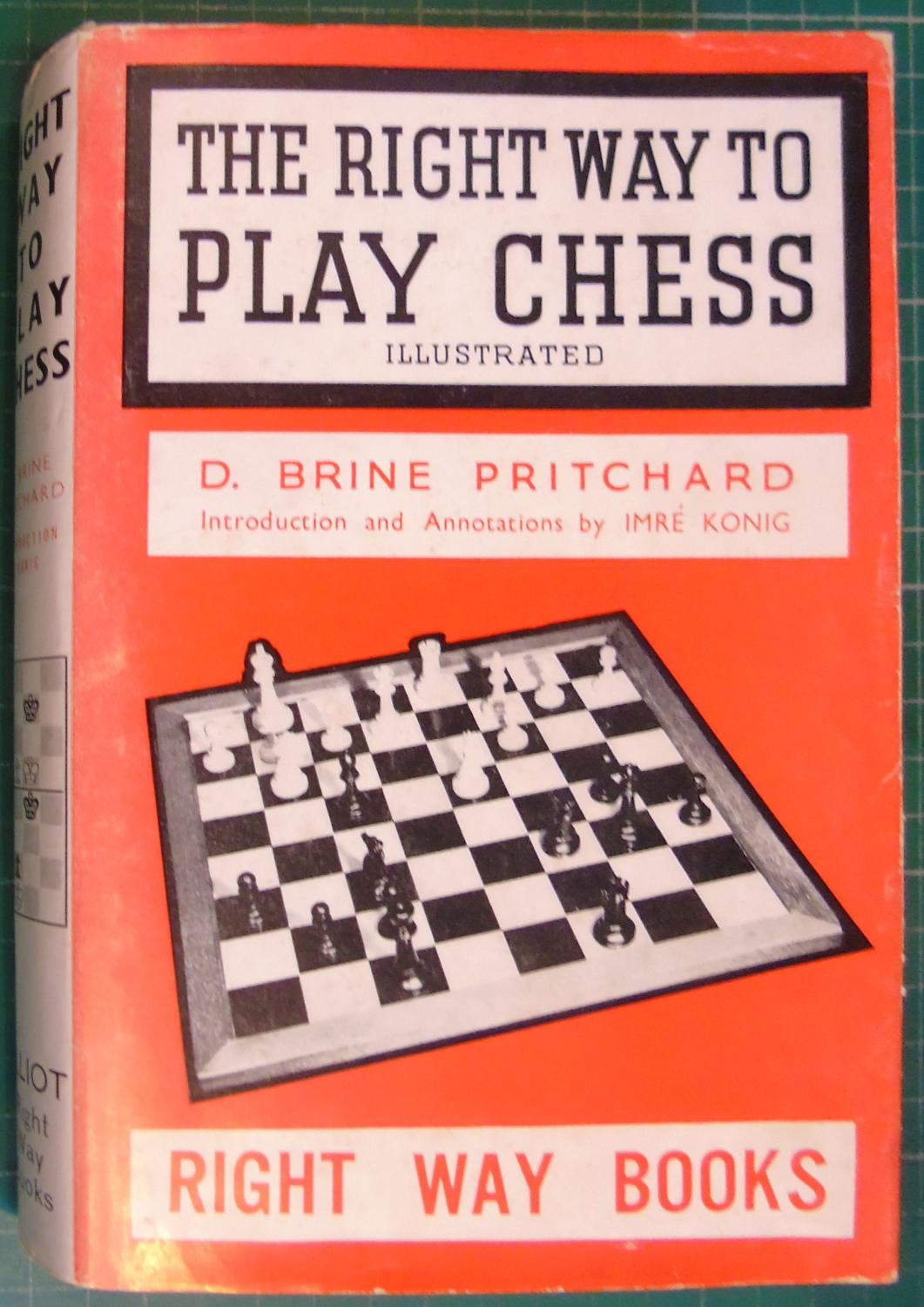 The Right Way to Play Chess, Elliot Right Way Books, DB Pritchard, 1950.