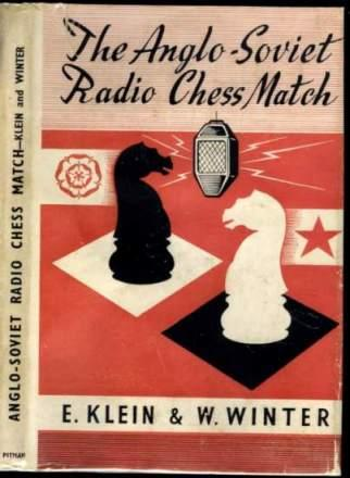 The Anglo-Soviet Radio Chess Match, E. Klein and W. Winter (1947, Pitman)