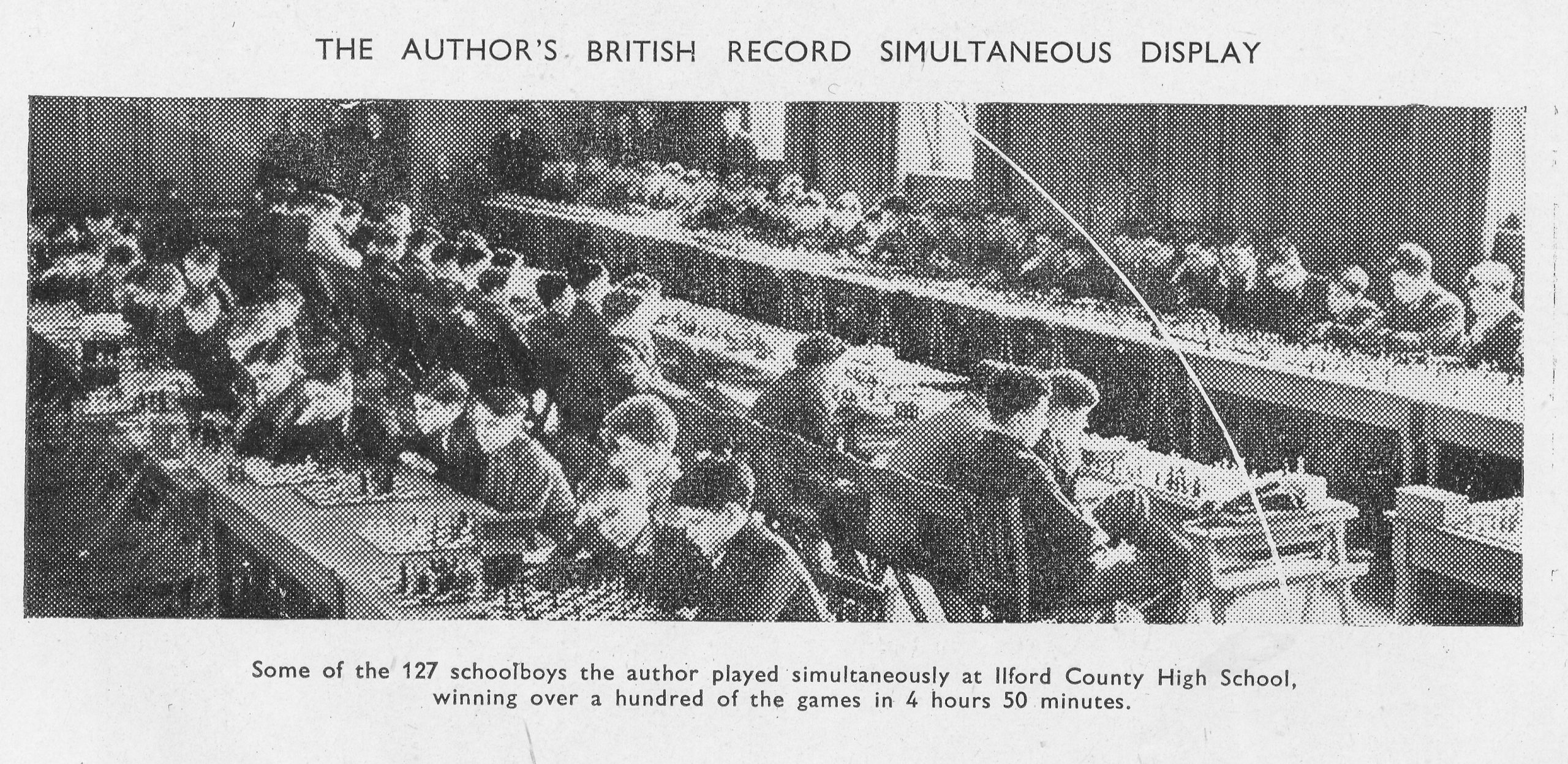 The Author's British Record Simultaneous Display. Some of the 127 schoolboys the author played simultaneously ay Ilford County High School, Winning over a a hundred of the games in 4 hours and 50 minutes.