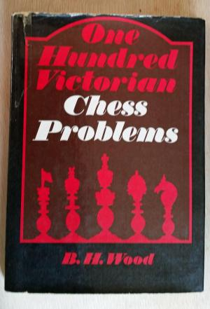 One Hundred Victorian Chess Problems, BH Wood, Wayland Publishers, London, 1972